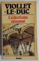 VIOLLET-LE-DUC L'éclectisme Raisonné 1984 EXCELLENT ETAT Architecture Bruno Foucart Notre-Dame De Paris - Kunst