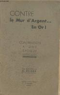 Contre Le Mur D'Argent... En Or ! Contribution à Une époque - Allard E. - 1936 - Autographed