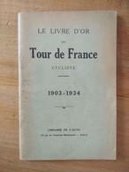 Cyclisme - LE LIVRE D'OR DU TOUR De FRANCE CYCLISTE 1903-1934 LIBRAIRIE De L'AUTO - Collections