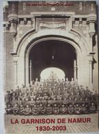 Livre La Garnison De NAMUR 1830-2003 Place Forte Fortification Armée Belge ABL Belgische Leger Citadelle - Guerra 1939-45