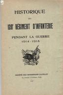 HISTORIQUE DU 120e REGIMENT D'INFANTERIE PENDANT LA GUERRE 1914-1918 LIVRE DE 67 PAGES PARFAT ETAT - 1914-18