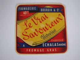 Etiquette De Fromage LE VRAI SAVOUREUX Pasteurisé Fabriqué à ECHALAS (RHONE) 40% - Cheese