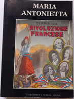 MARIA ANTONIETTA -STORIA RIVOLUZIONE FRANCESE -EDIZIONE NERBINI  ( CART 76) - Storia