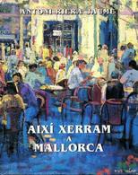 Aixi Xerram A Mallorca - Riera Jaume Antoni - 1999 - Cultural
