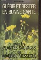 Guérir Et Rester En Bonne Santé Avec Les Plantes Sauvages De Maurice Messegué - Franco Victor - 1987 - Autographed