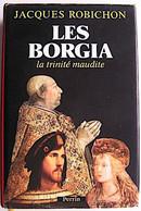 LES BORGIA La Trinité Maudite De Jacques ROBICHON (Perrin 1989) Tres Bel état (Histoire, Biographie) - Geschichte