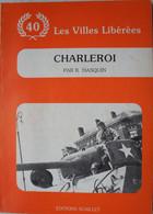 Livre CHARLEROI 1944 Libération Résistance Courcelles Massacre Souvret Trazegnies Wehrmacht US ARMY Tank Char - Guerra 1939-45