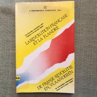 De Franse Revolutie En Vlaanderen La Revolution Francaise Et La Flandre De Oostenrijkse Nederlanden Tussen Oud En Nieuw - Geschichte