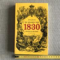 De Helden Van 1830  Feiten En Mythes  Jeroen Janssens MEULENHOFF MANTEAU 2005 BELGIE CHARLIER JENNEVAL  CHARLES ROGIER - History