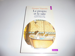 LE PROPRE ET LE SALE/ L'HYGIENE DU CORPS DEPUIS LE MOYEN AGE/ VIGARELLO/ BE - Geschichte