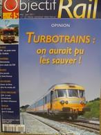 Revue Objectif RAIL Turbotrains On Aurait Pu Sauver, Valenciennes Et TER, St Chamas, Brive En 60, 241A65 Dans Le Gothard - Trains
