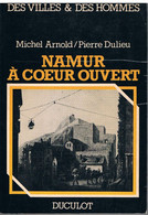 Livre - NAMUR à Coeur Ouvert Par Michel ARNOLD Et Pierre DULIEU - Turismo