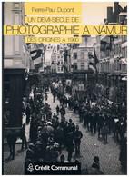 Livre : Un Demi Siècle De Photographie à NAMUR  Pierre Paul DUPONT - Altri