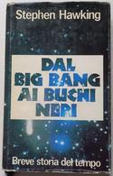 DAL BIG BANG AI BUCHI NERI DI STEPHEN HAWKING - EDIZIONE EUROCLUB   DEL 1989  ( CART 75) - Storia