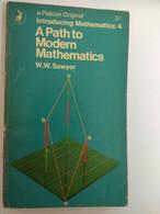 MATHEMATICS A PATH TO MODERN MATHEMATICS W.W. SAWYER PELICAN EDITIO N - Other