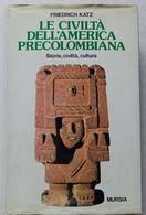 CIVILTA' AMERICA PRECOLOMBIANA DI FRIEDRICH KATZ  -EDIZIONE  MURSIA  DEL 1985  ( CART 75) - Storia