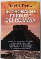 CRONACHE PERDUTE DEI RE MAYA- DI DAVID DREW -EDIZIONE  MONDOLIBRI   DEL  2000  ( CART 75) - Storia
