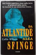 DA ATLANTIDE ALLA SFINGE DI COLIN WILSON  -EDIZIONE  PIEMME DEL 1997 ( CART 75) - Storia