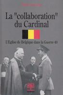 """La """"Collaboration"""" Du Cardinal. L'Eglise De Belgique Dans La Guerre 40. Alain Dantoing. Léon Degrelle. Van Roey - History"""