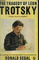 The Tragedy Of Leon Trotsky. Traitor , Hero Or Prophet? - Segal Ronald - 0 - Language Study
