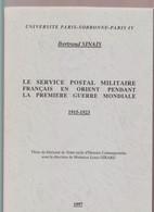 """"""" Le Service Postal Militaire Français En Orient Pendant La 1ère Guerre Mondiale 1915/1923"""" B. SINAIS 1997 - Philately And Postal History"""