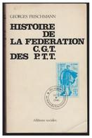 HISTOIRE DE LA FEDERATION CGT DES PTT -- Par G. FRISCHMANN -- 1967-- - Postal Administrations