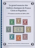 Le Grand Nuancier Des Timbres Classique De France Napoléon Et Cérès. Par B.BRINETTE & M.SCHWAHN --2011 -- - Other Books
