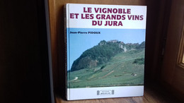 """PIDOUX Jean Pierre.""""Le Vignoble Et Les Grands Vins Du Jura """" 1988.(200Ry4) - Franche-Comté"""