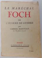 ANCIEN LIVRET LE MARECHAL FOCH OU L'HOMME DE GUERRE GABRIEL HANOTAUX 1929 - Other