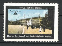 Reklamemarke Berlin, Königl. Schloss, Strumpf- Und Handschuh-Fabrik Kluge & Co., Chemnitz - Cinderellas