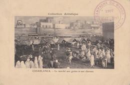 A21- CASABLANCA (MAROC) LE MARCHE GRAINS ET AUX CHEVAUX - (+ TAMPON CASABLANCA CAMPAGNE DU MAROC 1907 - 12 - 132 SCANS) - Casablanca