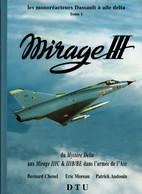 MIRAGE III LES MONOREACTEURS DASSAULT AILE DELTA  AVIATION ARMEE AIR  TOME 1 - Aviación