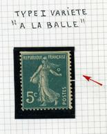 """Variété Semeuse - N°137:  5c Vert - Type 1 """" A LA BALLE """" - Lux *** - Curiosities: 1900-20 Mint/hinged"""