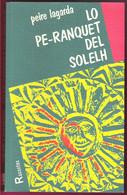 Lo Pe-Ranquet Del Solelh Roman Occitan Occitana De Peire Lagarda Ed. Racontes Ostal Del Libre 1995 - Romanzi