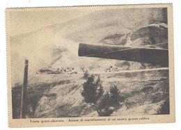 9990 - FRONTE GRECO ALBANESE AZIONE DI MARTELLAMENTO DI UN NOSTRO GROSSO CALIBRO UFFICIO PROPAGANDA PNF WORLD WAR - Guerra 1939-45