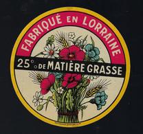 """étiquette Fromage  25%mg Fabriqué En Lorraine """" Bouquet De Fleurs"""" Imp H Garnaud Angouleme - Cheese"""