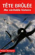 TETE BRULEE MA VERITABLE HISTOIRE PAPPY BOYINGTON PILOTE CHASSE AERONAVALE US NAVY GUERRE PACIFIQUE CORSAIR - Aviation