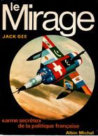 LE MIRAGE AVIATION ARMEE AIR   ARME SECRETE POLITIQUE FRANCAISE  PAR J. GEE - Aviation
