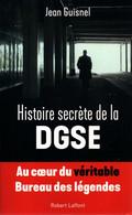 HISTOIRE SECRETE DE LA DGSE AU COEUR DU VERITABLE BUREAU DES LEGENDES RENSEIGNEMENT   PAR J. GUISNEL - French