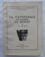 LA CATHEDRALE PRE-GOTHIQUE DE RODEZ Par Louis BOUSQUET - 1948 - Midi-Pyrénées