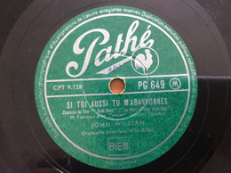 78 Tours - Pathe N. PG 649 John Willam Si Toi Aussi Tu M'abandonnes - 78 G - Dischi Per Fonografi
