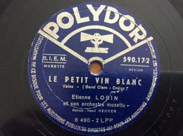 78 Tours - Polydor N. 590.172 Étienne Lorin :Le Petit Vin Blanc _ Musette - 78 G - Dischi Per Fonografi
