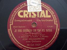 78 Tours Cristal N: 5427 Jose Delaquerriere : Je Vous Emmènerai Sur Mon Joli Bateau - 78 G - Dischi Per Fonografi