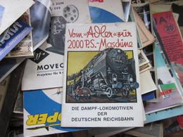 Vom Adler Zur 2000 PS Machine Die Dampf Lokomotiven Der Deutschen Reichsbahn  Mit 20 Bildern Berlin 1931 Train - Old Books