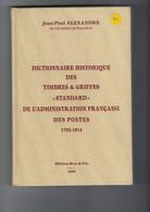 """Dictionnaire Historique Des Timbres Et Griffes """"Standard"""" De L'Administration Française Des Postes 1792-1914 ALEXANDRE - Philately And Postal History"""