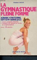 La Gymnastique Pleine Forme - Aérobic, Stretching, Soft Gym, Danse-jazz - Cours Complets Illustrés - Conseils De Remise - Libri