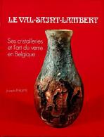 Le Val-Saint-Lambert - Ses Cristalleries Et L'art Du Verre En Belgique - Arte