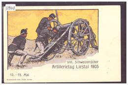 LIESTAL - VIII. SCHWEIZ. ARTILLERIETAG 1905 - ARMEE SUISSE - MILITAIRE - TB - BL Basle-Country