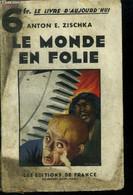 Le Monde En Folie - Anton E. Zischka - 1933 - Other