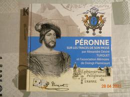 PÉRONNE Sur Les Traces De Son Passé Par A DÉSIRÉ TURQUET Et L'association  Mémoire De Doingt- FLAMICOURT - Picardie - Nord-Pas-de-Calais